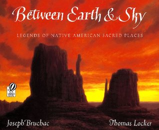 Between Earth & Sky: Legends of Native American Sacred Places by Joseph Bruchac, Thomas Locker