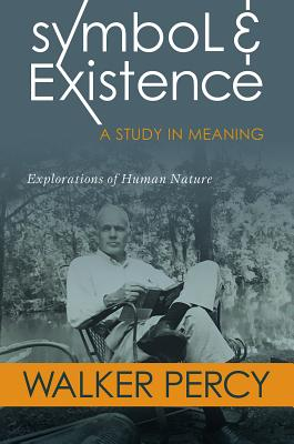 Symbol and Existence: A Study in Meaning: Explorations of Human Nature by Kenneth L Ketner, Walker Percy