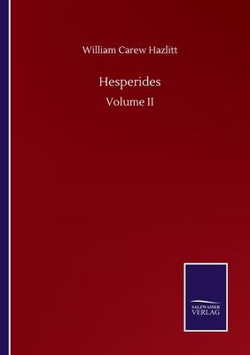 Hesperides: Volume II by William Carew Hazlitt