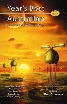 Year's Best Australian Science Fiction & Fantasy, Volume 5 by Martin Livings, Kirstyn McDermott, Kaaron Warren, Paul Haines, Bill Congreve, Terry Dowling