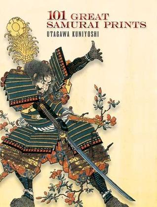 101 Great Samurai Prints by John Grafton, Utagawa Kuniyoshi