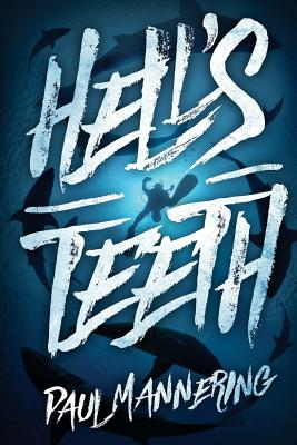Hell's Teeth: A Deep Sea Thriller by Paul Mannering