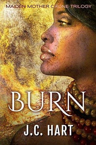 Burn (Maiden, Mother, Crone #1) by J.C. Hart