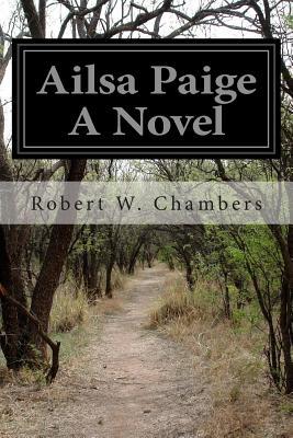 Ailsa Paige A Novel by Robert W. Chambers