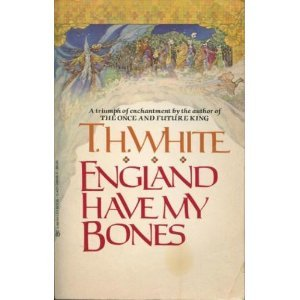 England Have My Bones by T.H. White