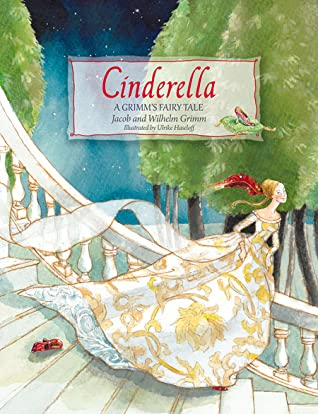 Cinderella: A Grimm's Fairy Tale by Jacob Grimm, Ulrike Haseloff, Wilhelm Grimm