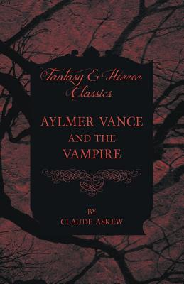 Aylmer Vance and the Vampire (Fantasy and Horror Classics) by Claude Askew