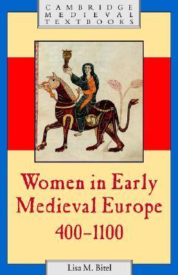 Women in Early Medieval Europe, 400-1100 by Lisa M. Bitel