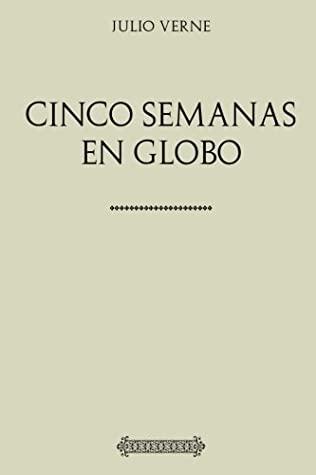 Colección Verne. Cinco semanas en globo by Julio Verne, Jules Verne, Antonio Ribot y Fontsere