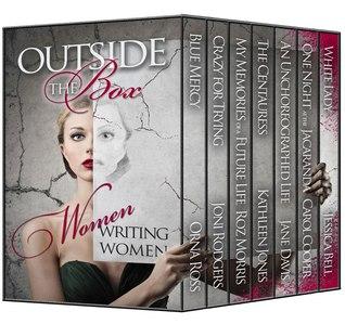Outside the Box: Women Writing Women by Kathleen Jones, Jane Davis, Joni Rodgers, Jessica Bell, Carol Cooper, Roz Morris, Orna Ross