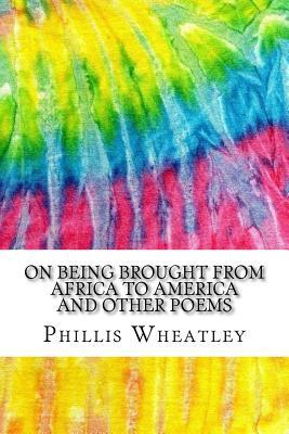 On Being Brought from Africa to America and Other Poems: Includes MLA Style Citations for Scholarly Secondary Sources, Peer-Reviewed Journal Articles and Critical Essays (Squid Ink Classics) by Phillis Wheatley