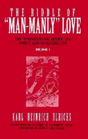 The Riddle of Man-Manly Love by Vern L. Bullough, Michael A. Lombardi-Nash, Karl Heinrich Ulrichs