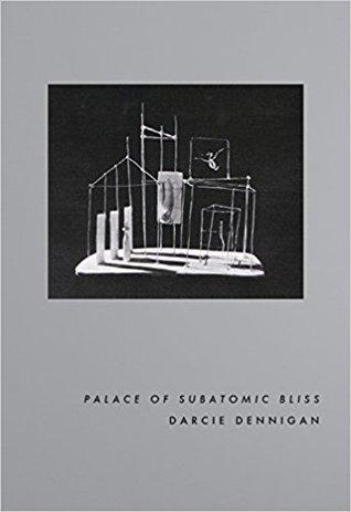 Palace of Subatomic Bliss by Darcie Dennigan