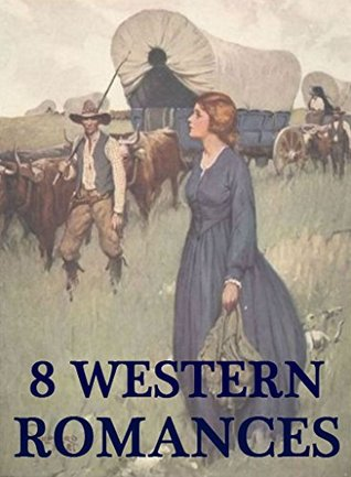 8 Western Romances by James Oliver Curwood, George W. Ogden, Geraldine Bonner, Jackson Gregory, Zane Grey, William MacLeod Raine, Frank H. Spearman, Grace Livingston Hill