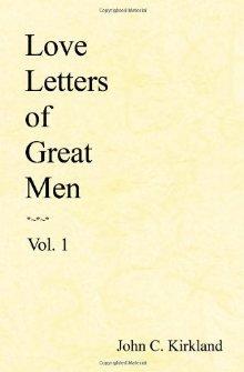 Love Letters of Great Men by John C. Kirkland