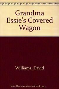 Grandma Essie's Covered Wagon by David Williams