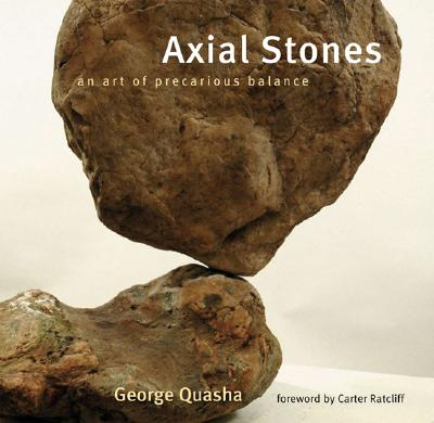 Axial Stones: An Art of Precarious Balance by George Quasha