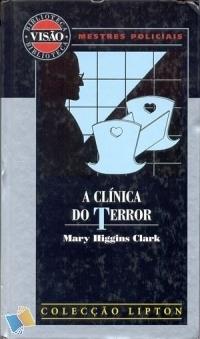 A Clínica do Terror by Mary Higgins Clark, Maria Teresa Pinto Pereira
