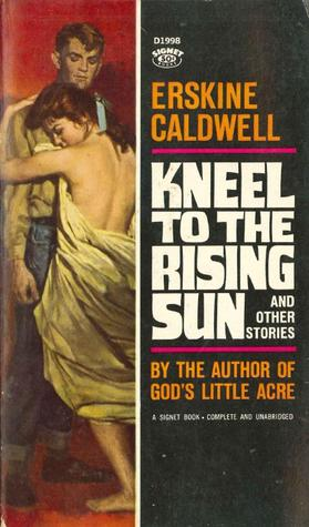 Kneel to the Rising Sun and Other Stories by Erskine Caldwell