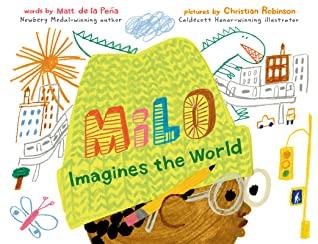 Milo Imagines the World by Matt de la Pena, Christian Robinson