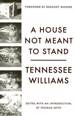 A House Not Meant to Stand by Gregory Mosher, Thomas Keith, Tennessee Williams