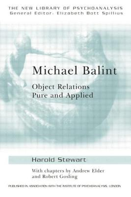 Michael Balint: Object Relations Pure and Applied by Harold Stewart, Andrew Elder, Robert Gosling