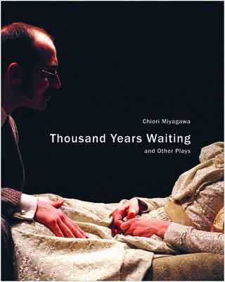Thousand Years Waiting and Other Plays by Chiori Miyagawa