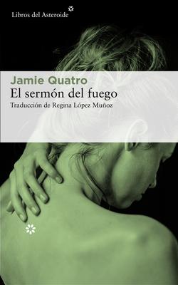 El Sermón del Fuego by Jamie Quatro