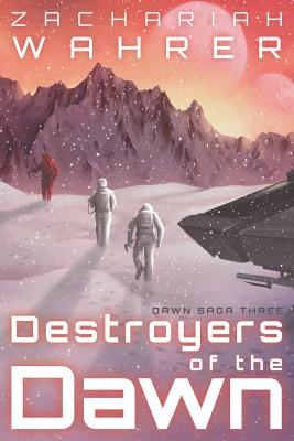 Destroyers of the Dawn by Zachariah Wahrer