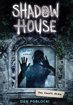 You Can't Hide (Shadow House, Book 2) by Dan Poblocki
