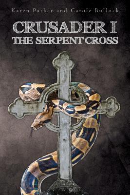 Crusader I: The Serpent Cross by Carole Bullock, Karen Parker