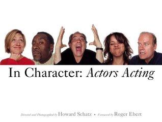 In Character: Actors Acting by Howard Schatz, Roger Ebert