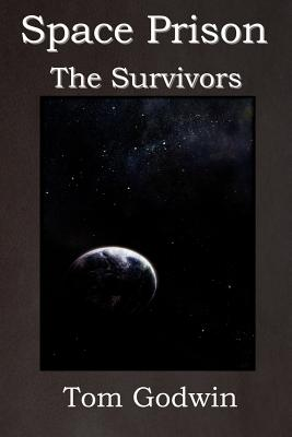 Space Prison: The Survivors (the Science Fiction Thriller Classic!) by Tom Godwin