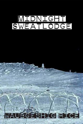 Midnight Sweatlodge by Waubgeshig Rice
