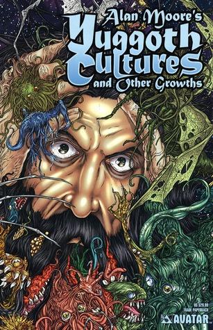 Yuggoth Cultures and Other Growths by Alan Moore, Alan David Doane, Juan José Ryp, Jacen Burrows