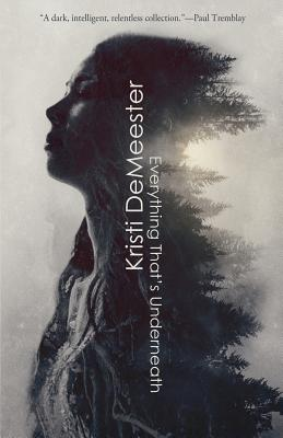 Everything That's Underneath by Kristi Demeester