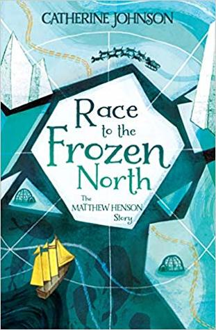 Race to the Frozen North: The Matthew Henson Story by Katie Hickey, Catherine Johnson