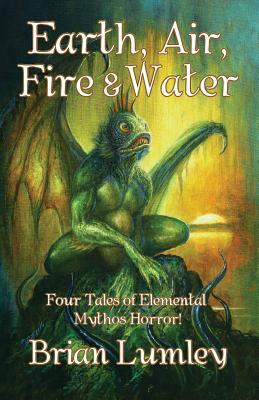 Earth, Air, Fire & Water: Four Elemental Mythos Tales! by Brian Lumley, Bob Eggleton, Jim Pitts
