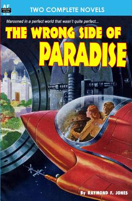 The Wrong Side of Paradise & The Involuntary Immortals by Raymond F. Jones, Rog Phillips