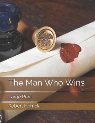 The Man Who Wins: Large Print by Robert Herrick