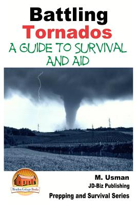 Battling Tornados - A Guide to Survival and Aid by M. Usman, John Davidson