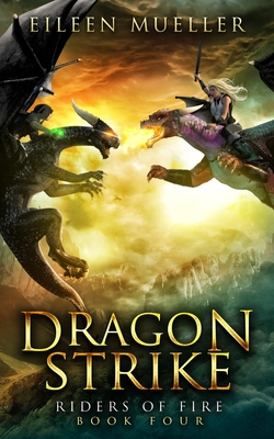 Dragon Strike: Riders of Fire, Book Four - A Dragons' Realm novel by Eileen Mueller