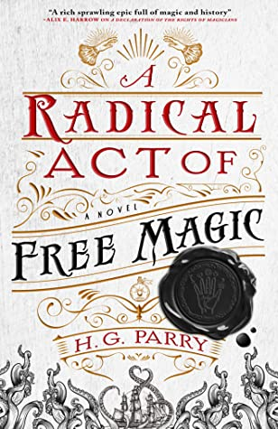A Radical Act of Free Magic by H.G. Parry