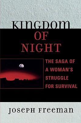 Kingdom of Night: The Saga of a Woman's Struggle for Survival by Joseph Freeman
