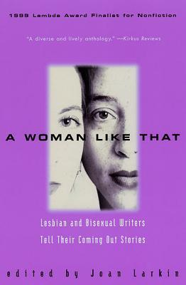 A Woman Like That: Lesbian And Bisexual Writers Tell Their Coming Out Stories by Joan Larkin