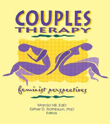 Couples Therapy: Feminist Perspectives by Marcia Hill, Esther D. Rothblum
