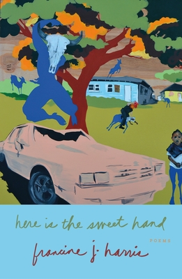 Here is the Sweet Hand: Poems by francine j. harris