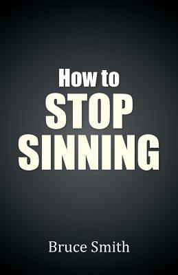 How to Stop Sinning by Bruce Smith