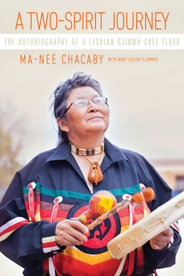 Two-Spirit Journey: The Autobiography of a Lesbian Ojibwa-Cree Elder by Ma-Nee Chacaby