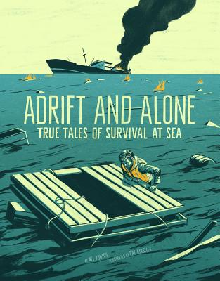 Adrift and Alone: True Stories of Survival at Sea by Nel Yomtov